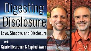 Digesting Disclosure- Love, Shadow, & Disclosure | Gabriel Heartman & Raphael Awen