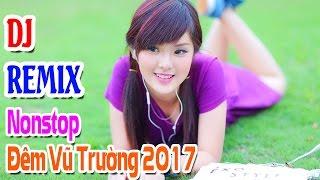 Nonstop Đêm Vũ Trường 2017 - Liên Khúc Nhạc Trẻ Remix Gái Xinh Hay Nhất 2017