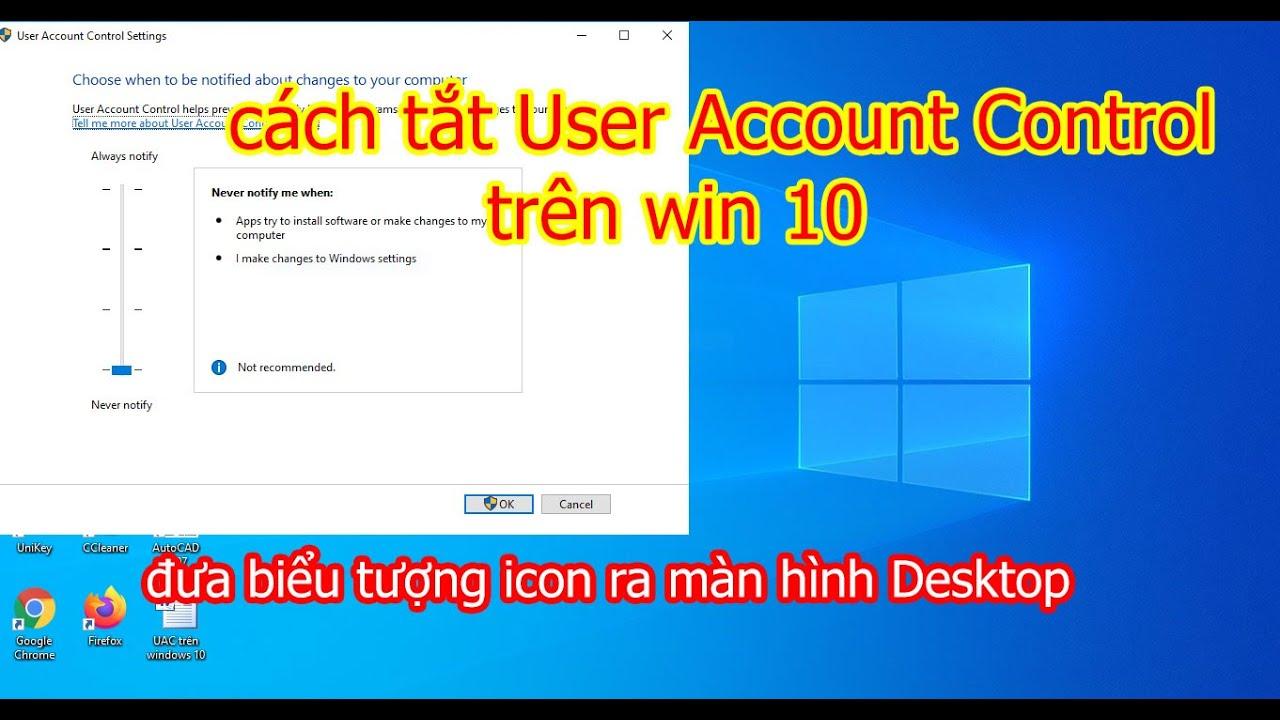 cách tắt User Account Control trên win 10 và đưa biểu tượng icon ra màn hình
