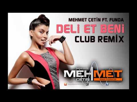 Mehmet Çetin Ft Funda - Deli Et Beni (Club Remix)