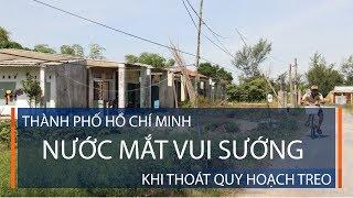 Tp.HCM: Nước mắt vui sướng khi thoát quy hoạch treo | VTC1