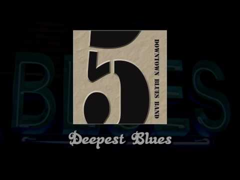 Downtown Blues Band - Deepest Blues [HD]