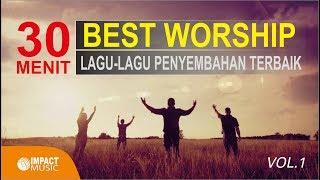 30 Menit Best Worship - Lagu Lagu Penyembahan Terbaik vol 1