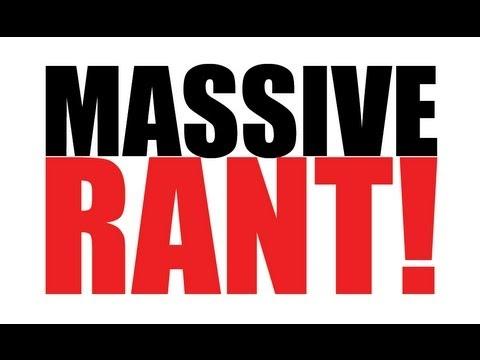MASSIVE RANT!!!!