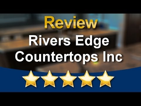 Rivers Edge Countertops Inc Newcastle Terrific 5 Star Review By Korey M.