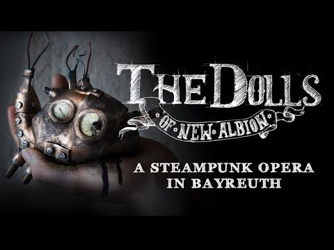 The Dolls of New Albion - A Steampunk Opera IN BAYREUTH