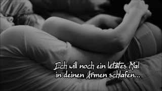 Ich will noch ein letztes Mal in deinen Armen schlafen.