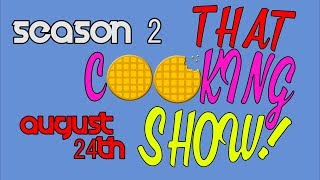 THAT COOKING SHOW SEASON 2 TEASER!