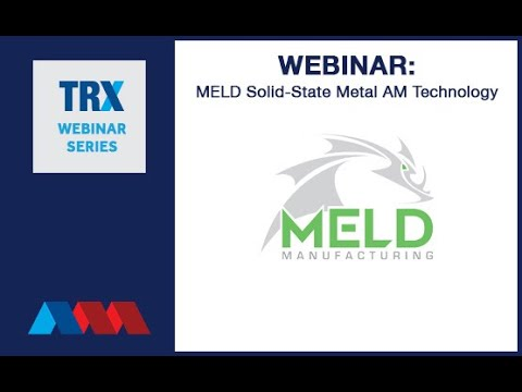 TRX Webinar MELD Solid State Metal AM Technology