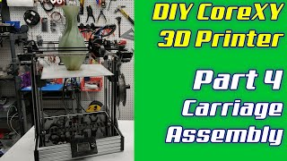DIY CoreXY 3D Printer | LayerFused X301 Part 4 - Carriage Assembly