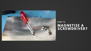 How to magnetise a screwdriver