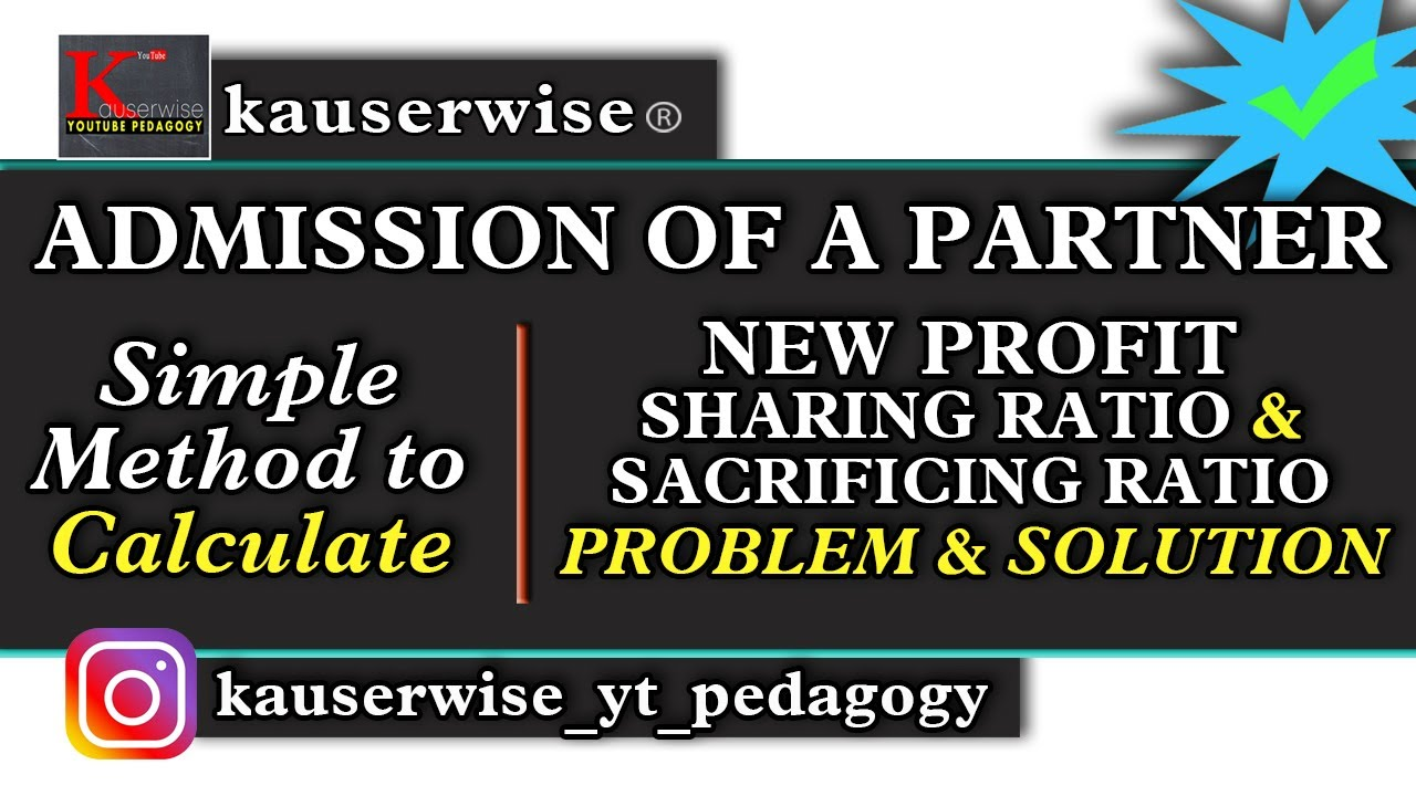 Admission Of A Partner 1 New Profit Sharing Ratio Sacrificing In Partnership Accounting