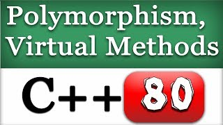 80 | Polymorphism in C++ and Virtual Functions / Methods