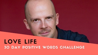 30 Day Positive Words Challenge Day 14:  Love Life!