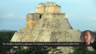 Freddy Silva: The Hidden Sacred Landscape of Yucatan