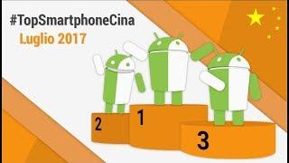 Migliori Smartphone Cinesi Android (Luglio 2017) #TopSmartphoneCina TuttoAndroid