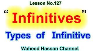 INFINITIVES/What is a INFINITIVE? Uses of INFINITIVE in english grammar Lesson 127 by WAHEED HASSAN