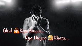 Bhool Kya Hui Kya Hui Khata | Very Sad WhatsApp Status | Hum Apni Mohabbat Ka Imtihan Denge