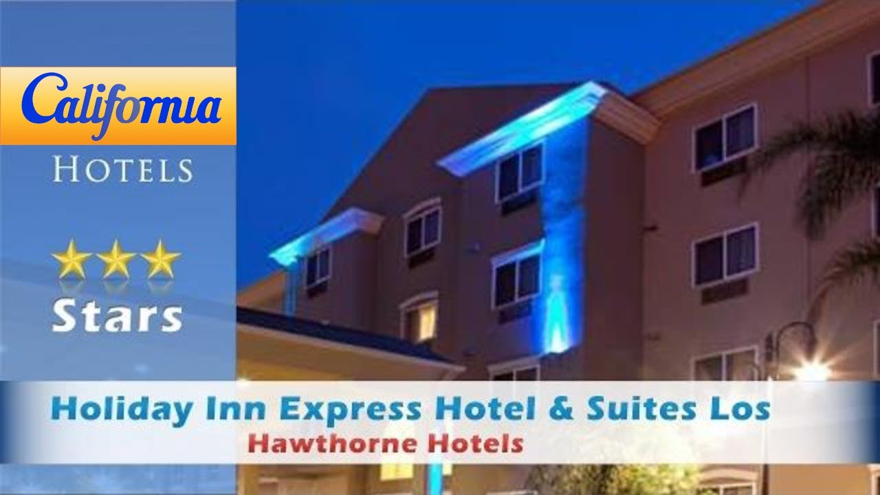 Holiday Inn Express Hotel Suites Los Angeles Airport Hawthorne Hotels California