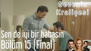 Gecenin Kraliçesi 15. Bölüm (Final) - Sen De İyi Bir Babasın