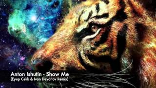 Anton Ishutin - Show Me (Eyup Celik & Ivan Deyanov Remix)