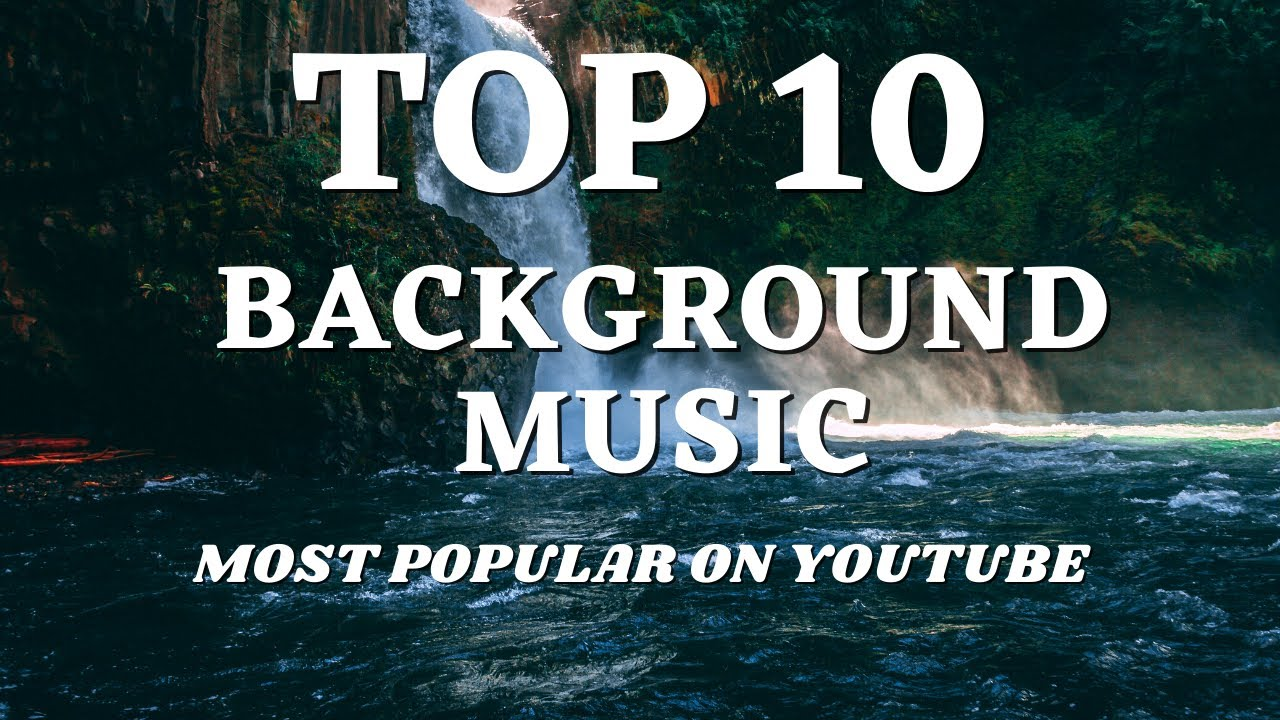 Top 10 Background Music Most Popular Music On Youtube No Copyright Songs Part1 Youtube