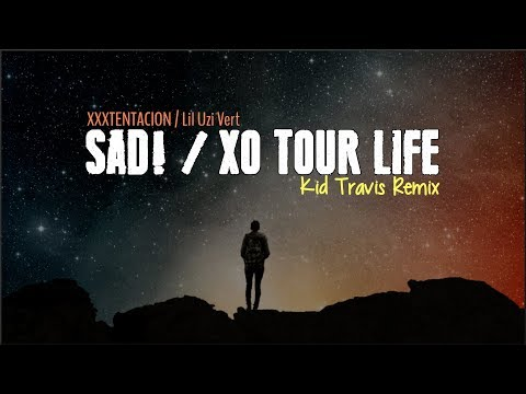 XXXTENTACION - SAD! xLil Uzi Vert - XO TOUR LIFE (Kid Travis cover)(Lyrics)