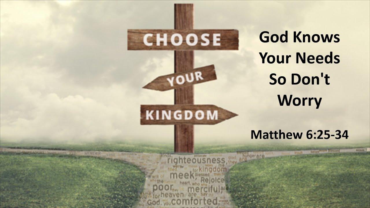 """Choose Your Kingdom: """"God Knows Your Needs, So Don't Worry"""""""