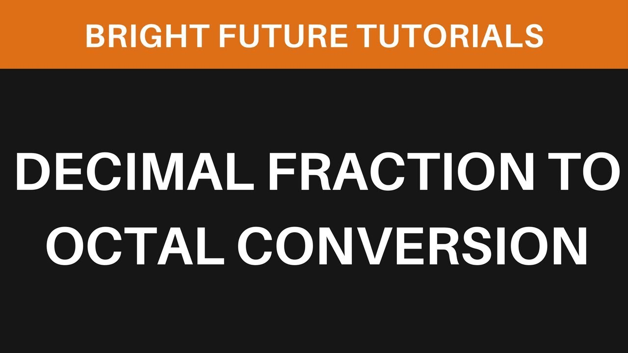 Decimal Fraction To Octal Conversion - YouTube