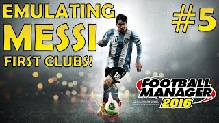 Emulating Messi | First Clubs! | Football Manager 2016