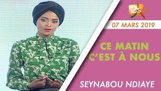 CE MATIN C'EST À NOUS DU 07 MARS 2019 AVEC SEYNABOU NDIAYE