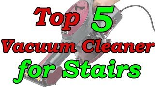 Top 5 Best Vacuum Cleaner for Stairs 2018
