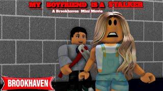 MY BOYFRIEND IS A STALKER...!!!| Brookhaven Movie Roblox | (VOICED)