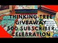 Thinking Tree Giveaway  500 subscriber celebration *CLOSED*