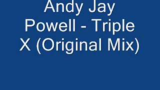 Andy Jay Powell Triple X Original Mix