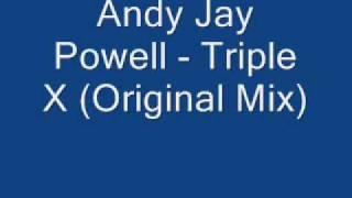 Andy Jay Powell Triple X Original Mix