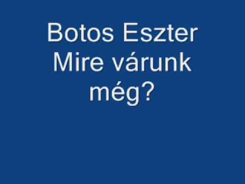 Botos Eszter - Mire várunk még