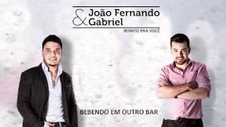 João Fernando e Gabriel - Bebendo em Outro Bar