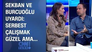 Sekban ve Burcuoğlu uyardı: Serbest çalışmak güzel ama…