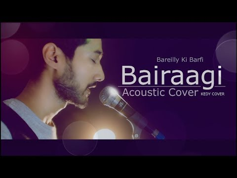 Bairaagi Acoustic Cover | Bareilly Ki Barfi | Arijit Singh | Unplugged cover by kedy