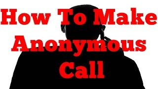 How To Make An Anonymous Call