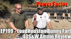 Episode 199 - LoadHouston Bunny Fart 40S&W Ammo Review