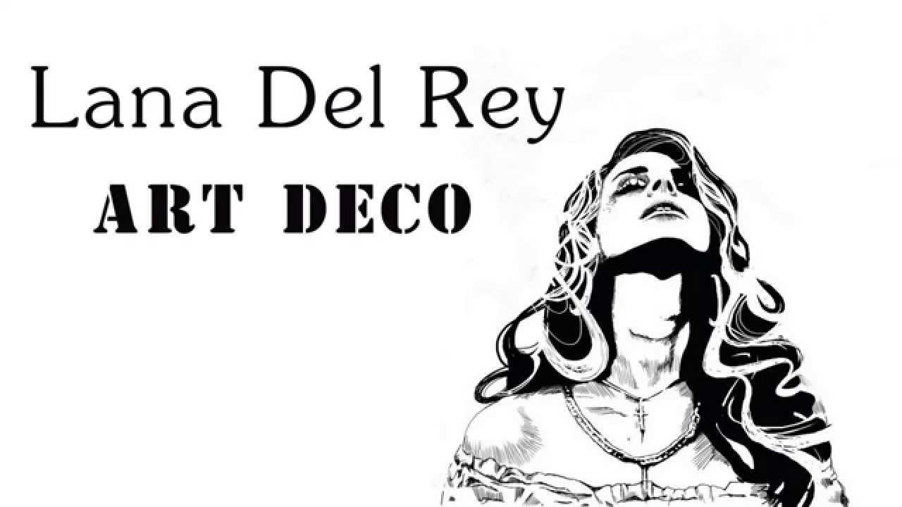 Lana del rey art deco lyrics cover youtube for Art deco lana del rey