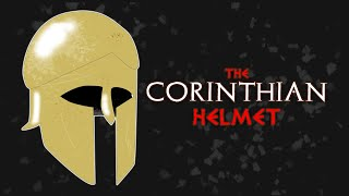 The Corinthian Helmet (Ancient Greece)