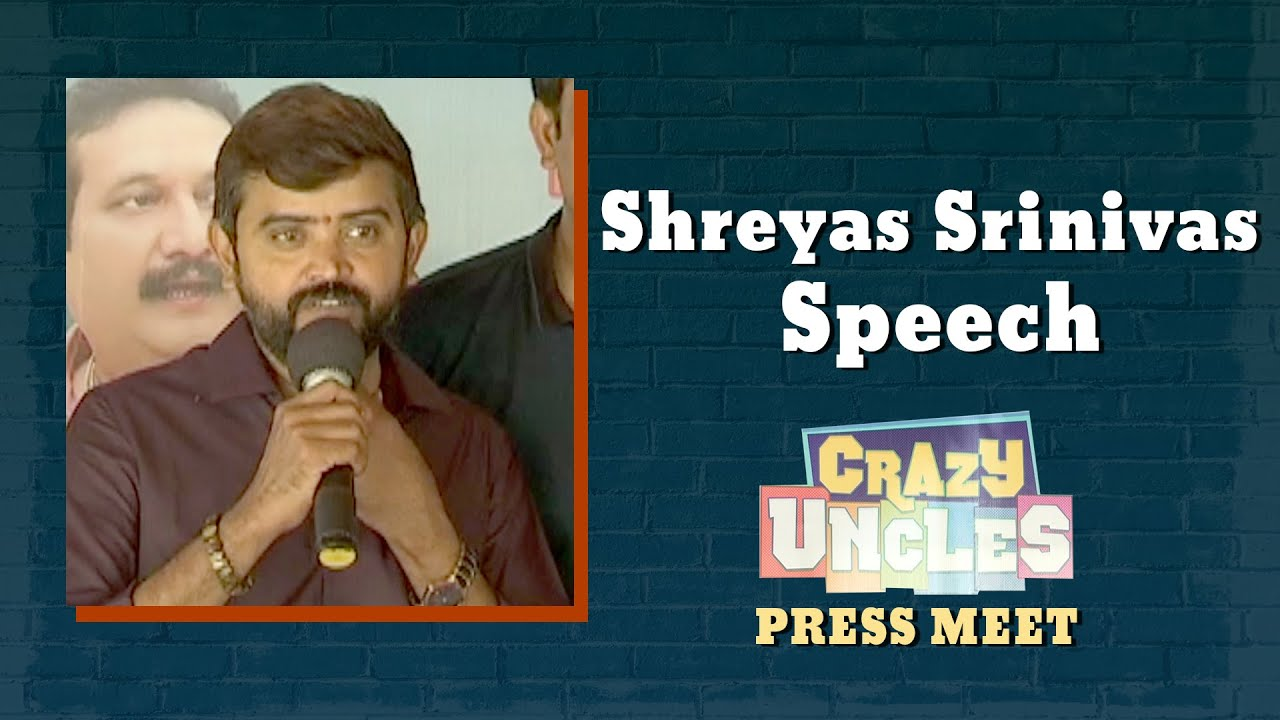 Shreyas Srinivas Speech | Crazy Uncles Movie Press Meet | Shreyas Media