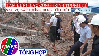 Tạm dừng các công trình tương tựcông trình vừa bị sập làm 10 người chết ở Đồng Nai