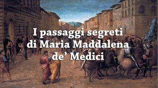 I passaggi segreti di Maria Maddalena de'Medici