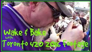 Wake & Bake w/ Toronto 420 2016 Footage - VS#123