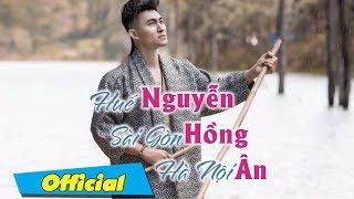 Huế Sài Gòn Hà Nội - Nguyễn Hồng Ân