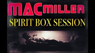 MAC MILLER Spirit Box Sessions. HE SPEAKS using the SoulSpeaker.